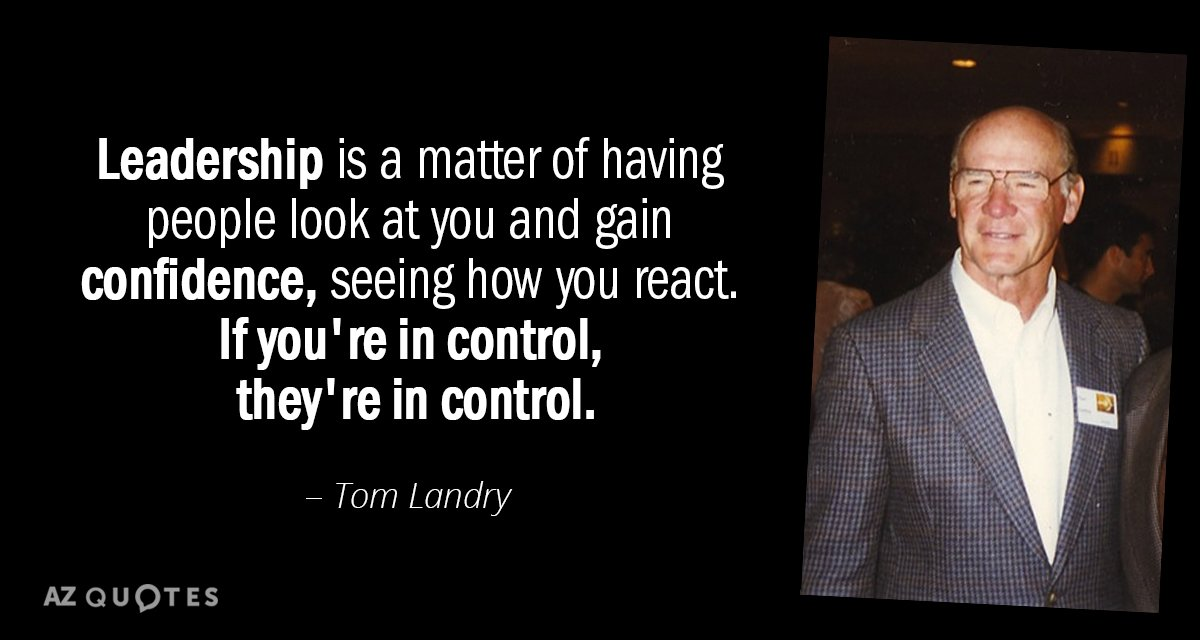 Tom Landry quote: Leadership is a matter of having people look at you and gain confidence...