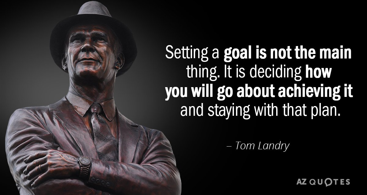 Tom Landry quote: Setting a goal is not the main thing. It is deciding how you...