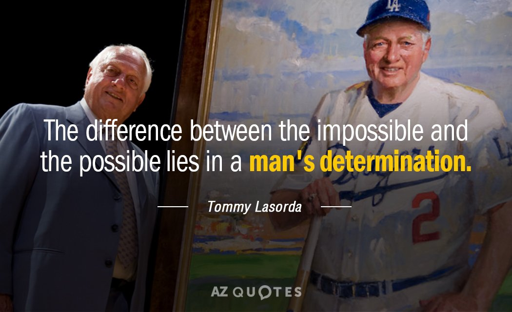 Tommy Lasorda quote: The difference between the impossible and the possible lies in a man's determination.