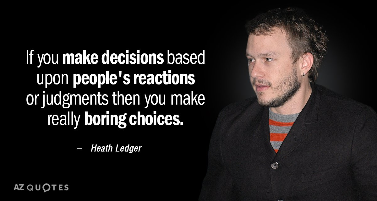 Heath Ledger quote: If you make decisions based upon people's reactions or judgments then you make...