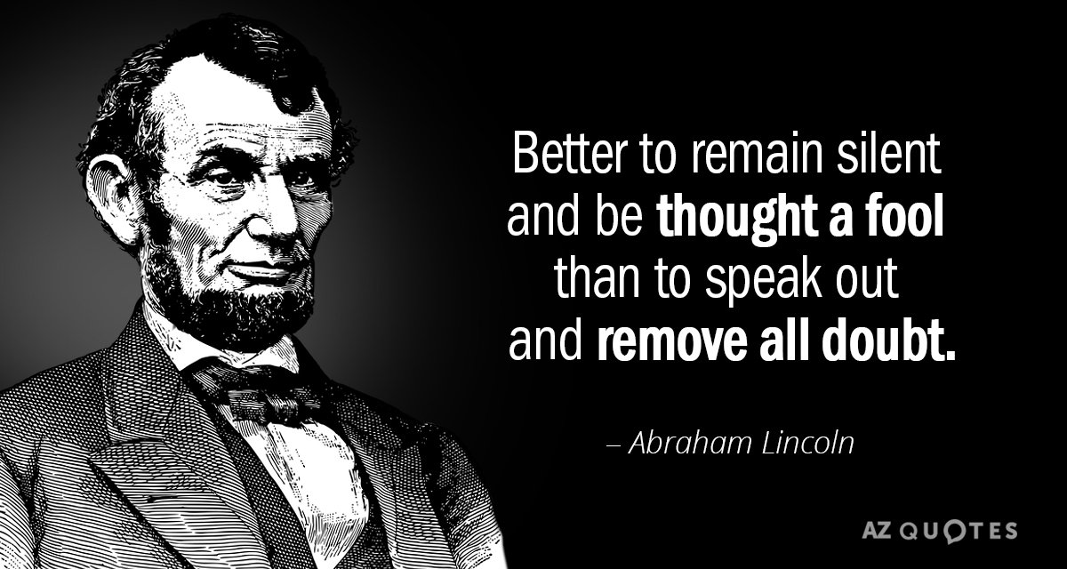 Abraham Lincoln quote: Better to remain silent and be thought a fool than to speak out...