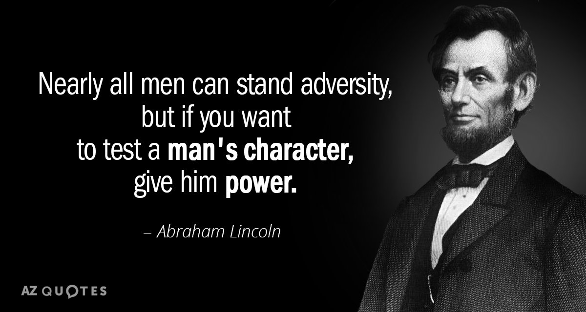 Abraham Lincoln quote: Nearly all men can stand adversity, but if you want to test a...