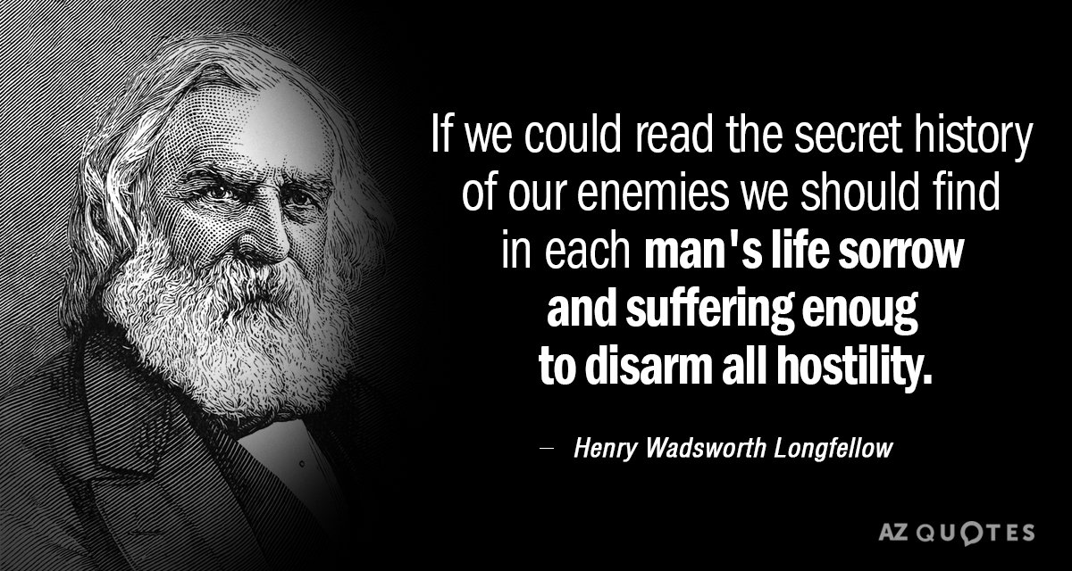 Henry Wadsworth Longfellow quote: If we could read the secret history of our enemies we should...