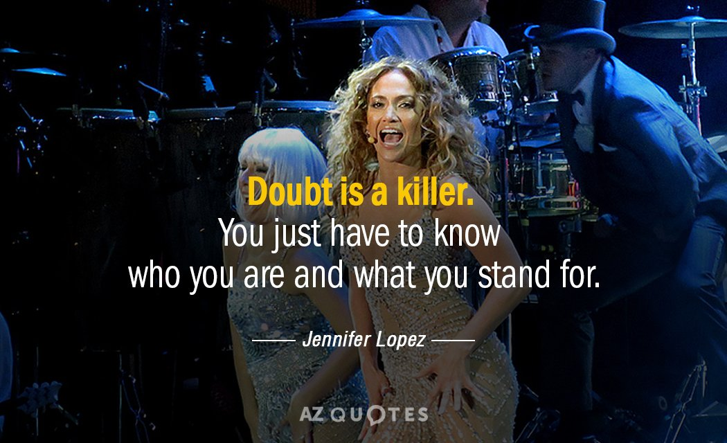 Jennifer Lopez quote: Doubt is a killer. You just have to know who you are and...