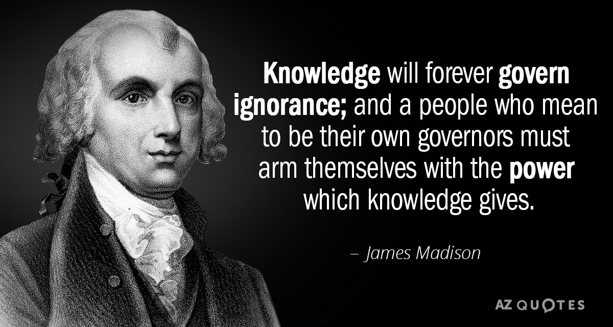 James Madison quote: Knowledge will forever govern ignorance; and a people who mean to be their...