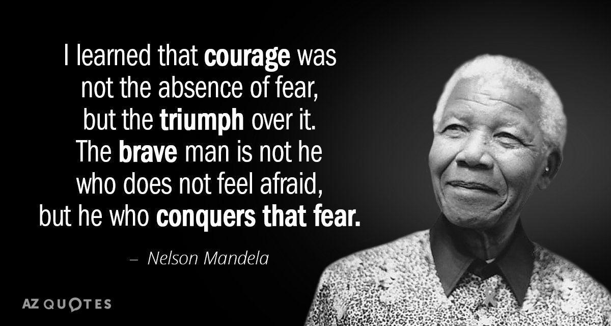 Great Nelson Mandela Quote: I Learned That Courage Was Not The Absence Of Fear,  But