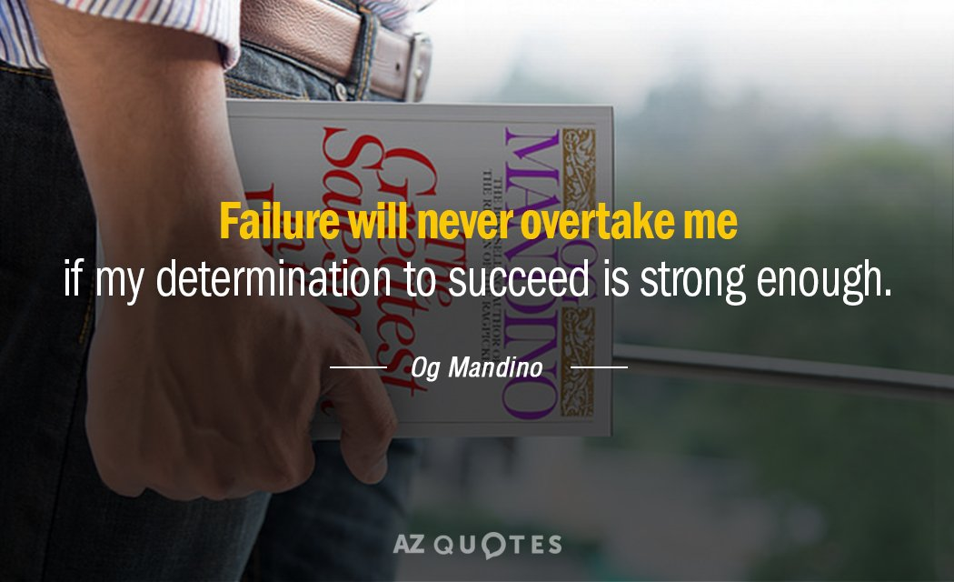 Og Mandino quote: Failure will never overtake me if my determination to succeed is strong enough.