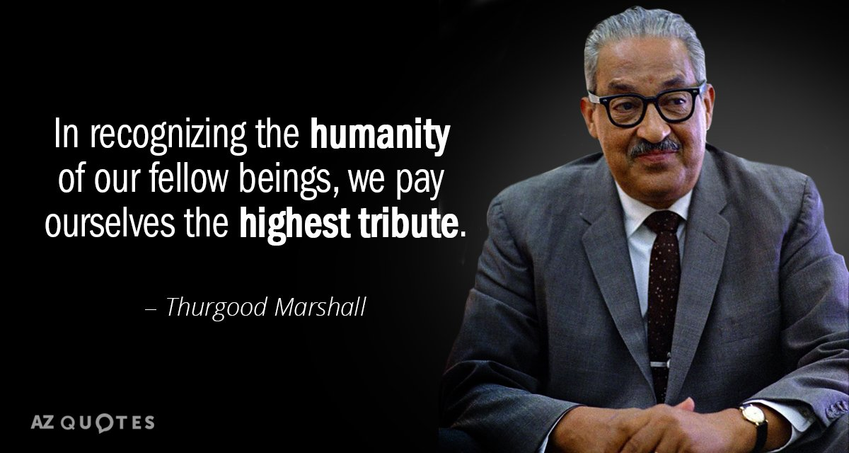 Thurgood Marshall quote: In recognizing the humanity of our fellow beings, we pay ourselves the highest...