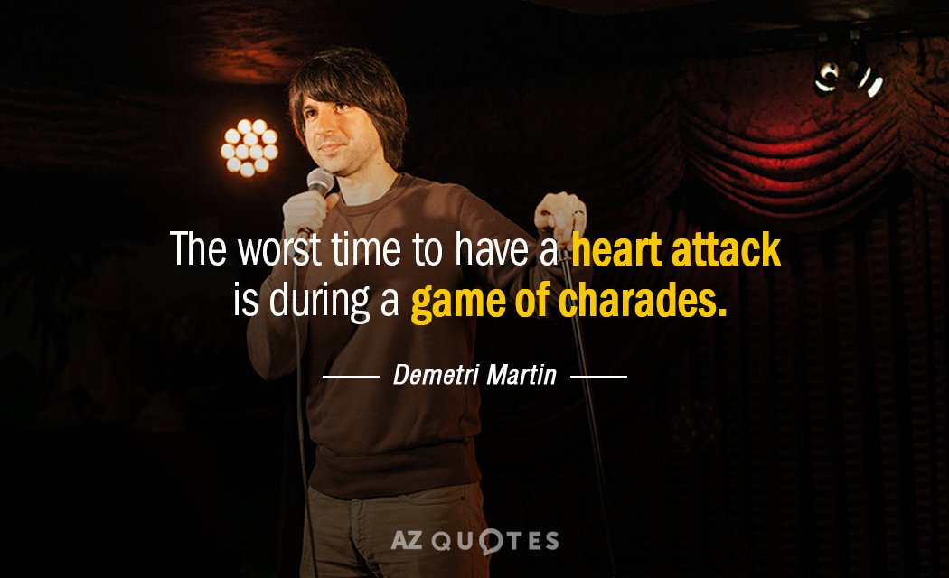 Demetri Martin quote: The worst time to have a heart attack is during a game of...