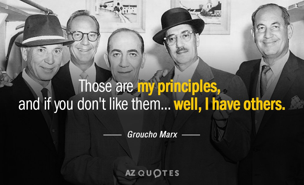 Groucho Marx quote: Those are my principles, and if you don't like them... well, I have...