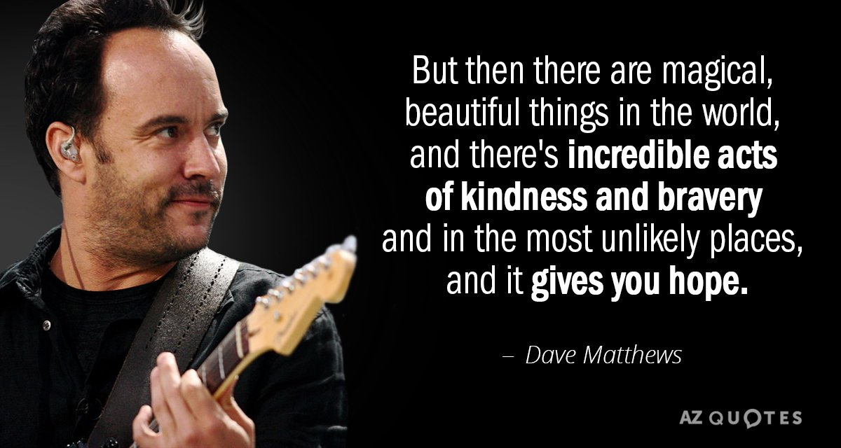 Dave Matthews Quotes Dave Matthews quote: But then there are magical, beautiful things  Dave Matthews Quotes