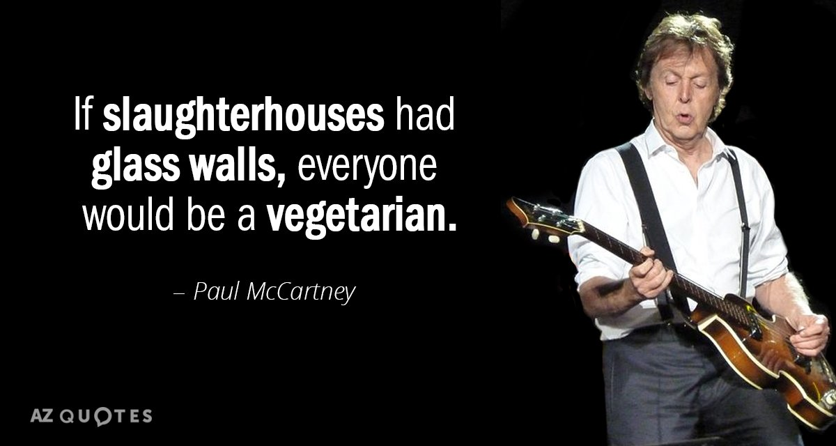 Paul McCartney quote: If slaughterhouses had glass walls, everyone would be a vegetarian.