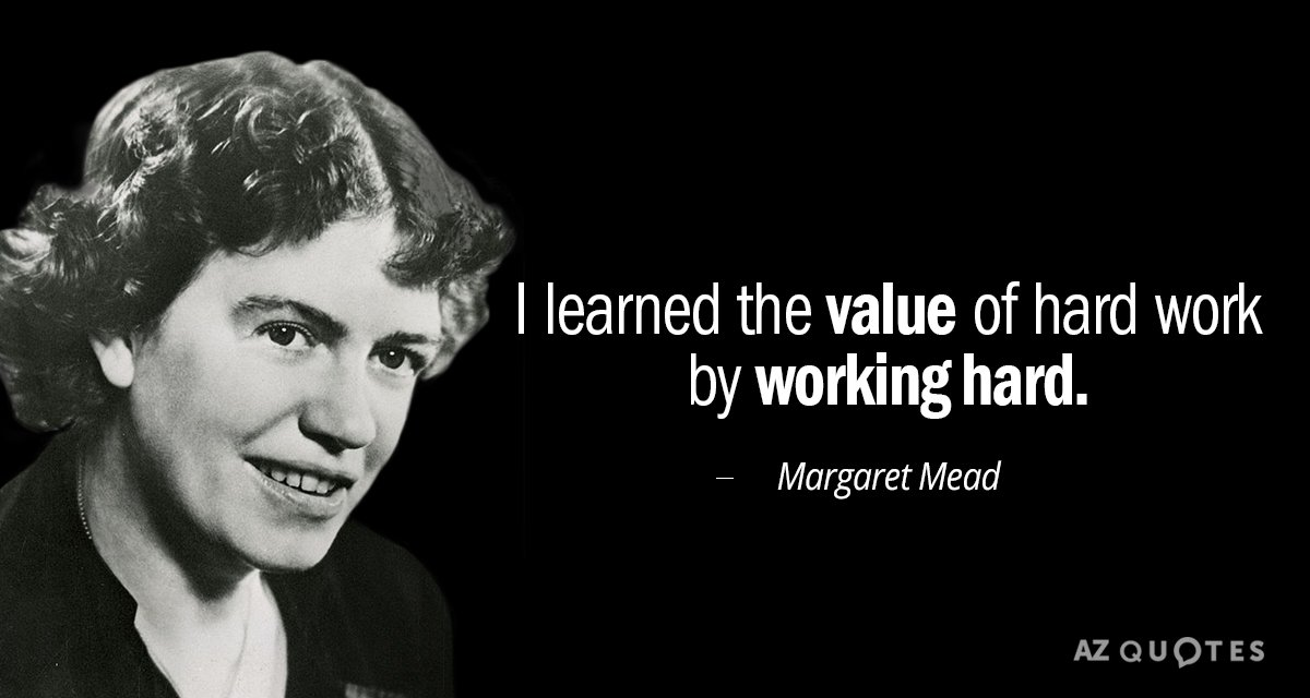 Margaret Mead quote: I learned the value of hard work by working hard.