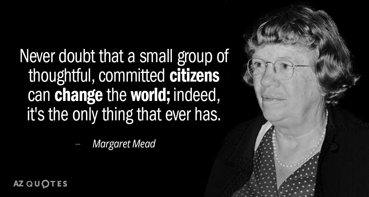 Margaret Mead quote: Never doubt that a small group of thoughtful, committed citizens can change the...