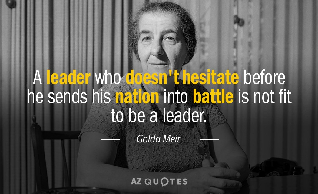 Golda Meir quote: A leader who doesn't hesitate before he sends his nation into battle is...