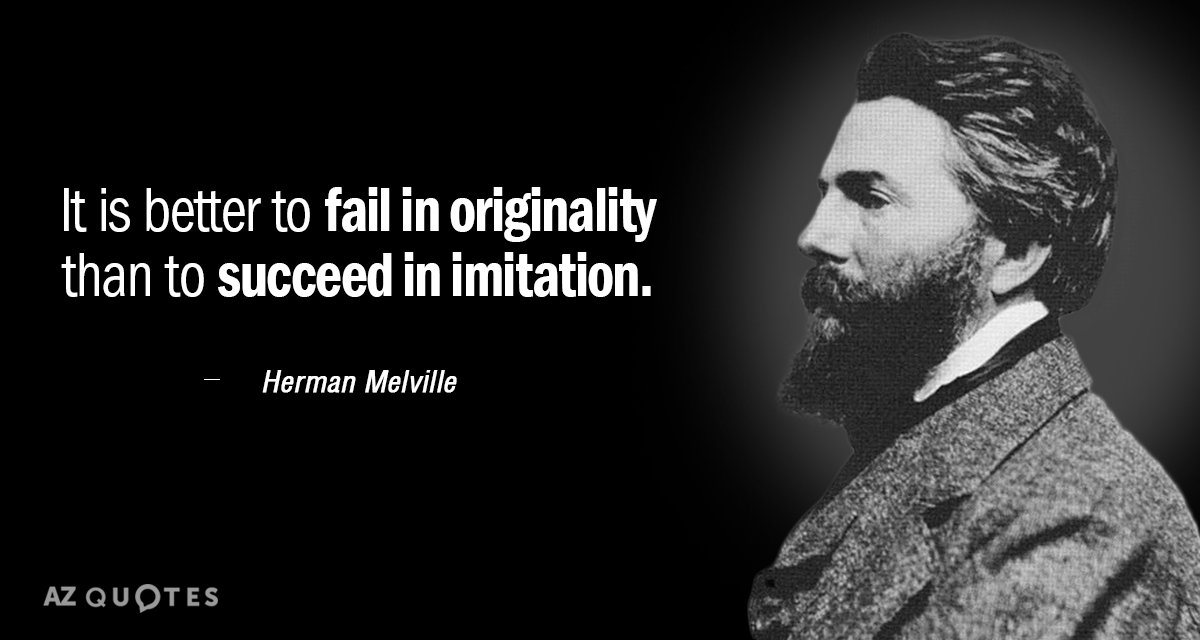 Herman Melville quote: It is better to fail in originality than to succeed in imitation.