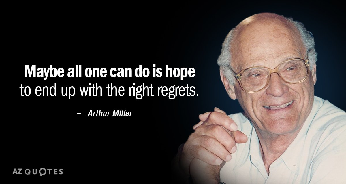 Arthur Miller quote: Maybe all one can do is hope to end up with the right...