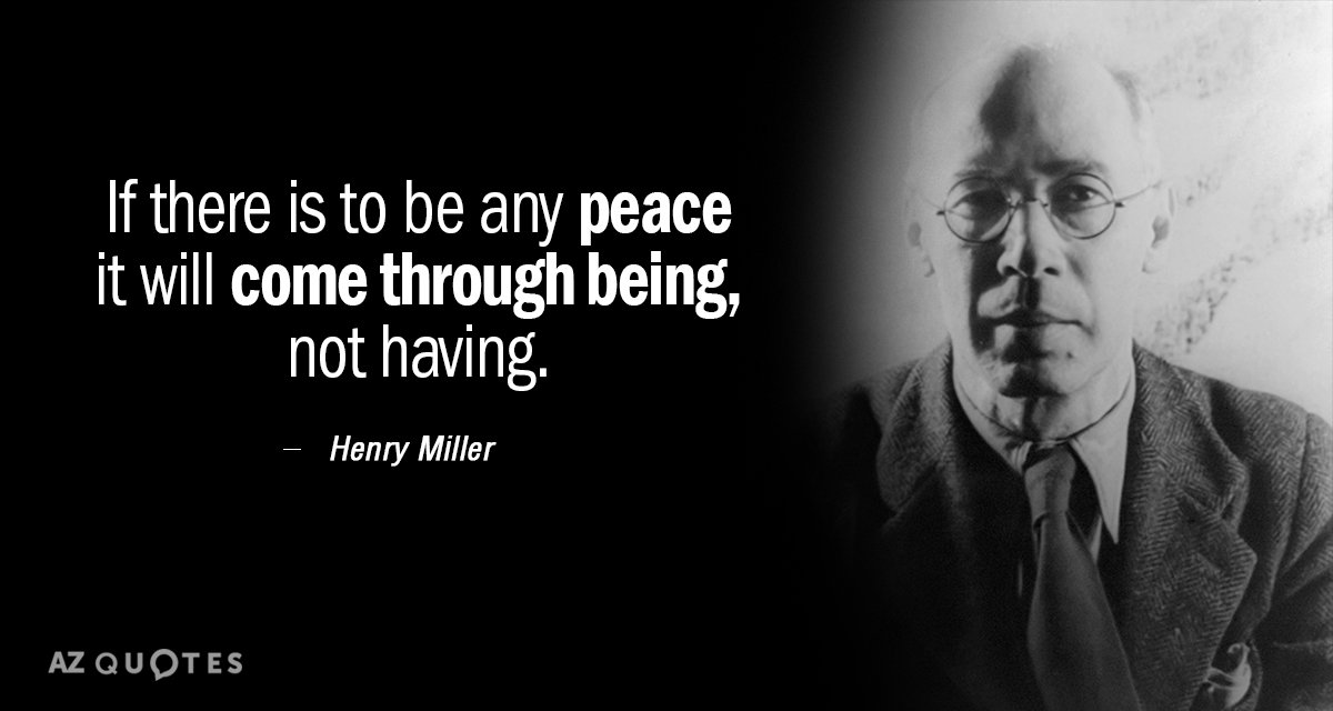 Henry Miller quote: If there is to be any peace it will come through being, not...