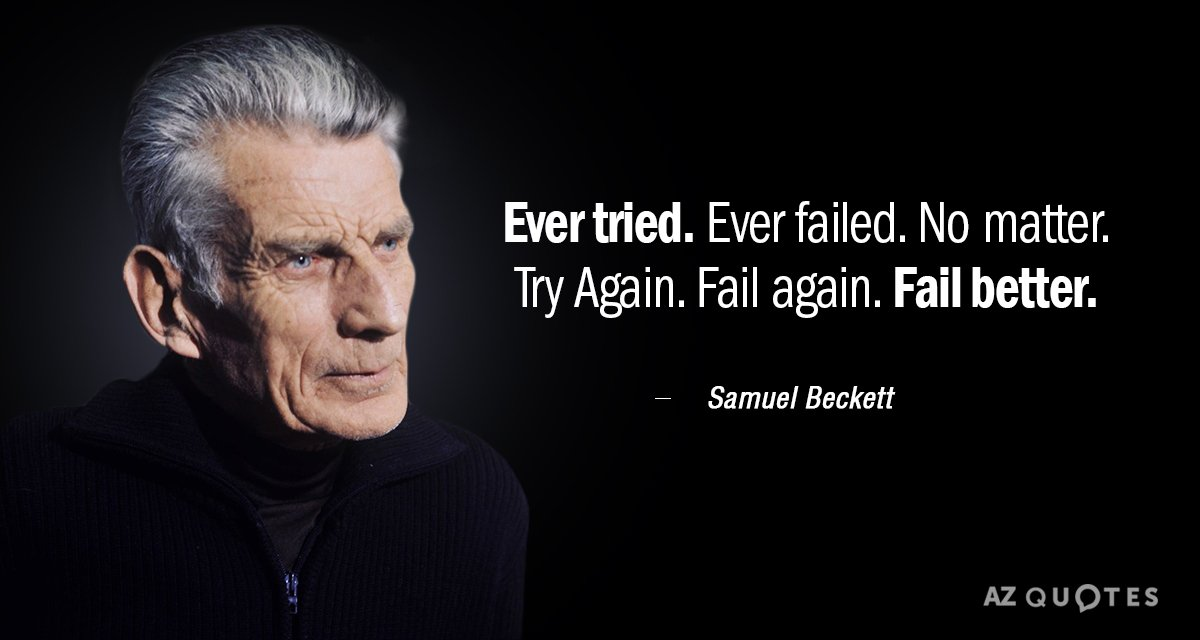 Samuel Beckett quote: Ever tried. Ever failed. No matter. Try Again. Fail again. Fail better.