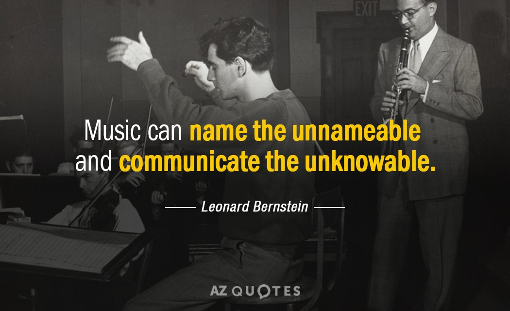 Leonard Bernstein quote: Music can name the unnameable and communicate the unknowable.