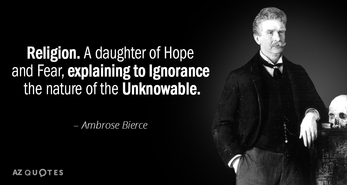 Ambrose Bierce quote: Religion. A daughter of Hope and Fear, explaining to Ignorance the nature of...