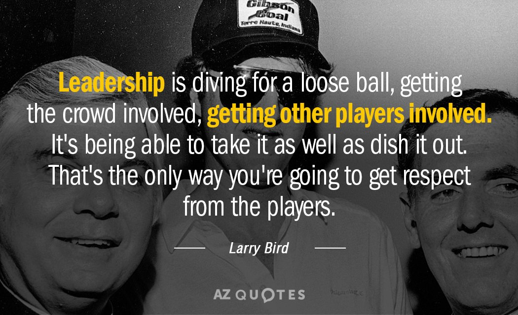 Larry Bird quote: Leadership is diving for a loose ball, getting the crowd involved, getting other...