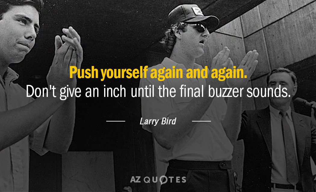 Larry Bird quote: Push yourself again and again. Don't give an inch until the final buzzer...