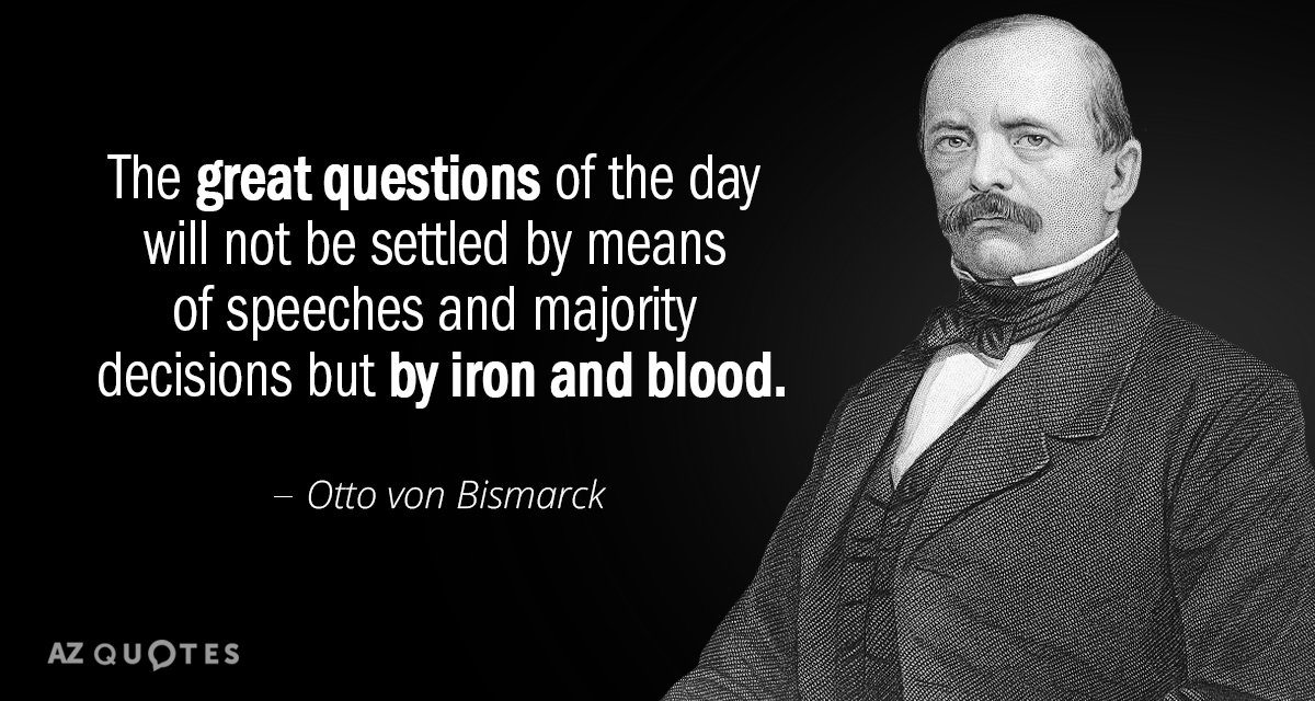 Otto von Bismarck quote: The great questions of the day will not be settled by means...