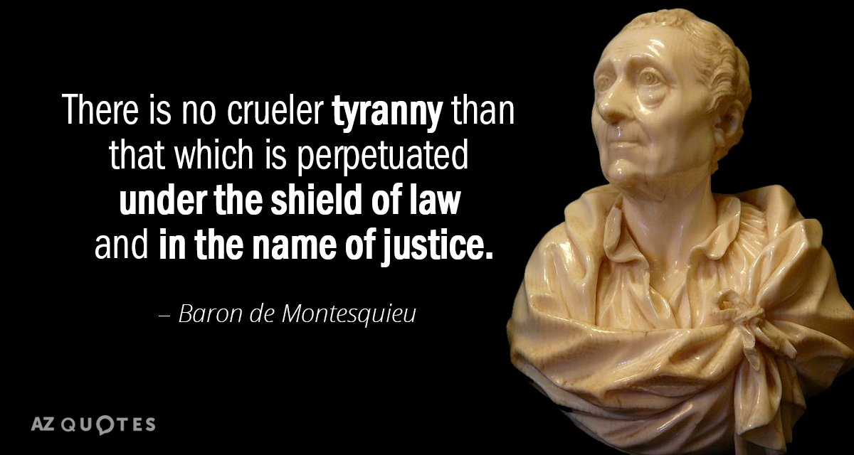 Baron de Montesquieu quote: There is no crueler tyranny than that which is perpetuated under the...