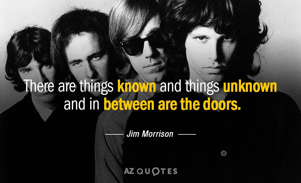 Jim Morrison quote: There are things known and things unknown and in between are The Doors.