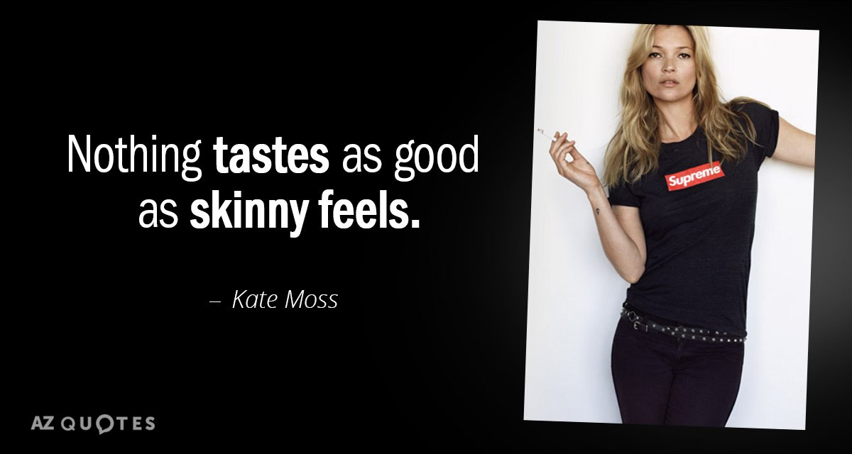 Kate Moss quote: Nothing tastes as good as skinny feels.