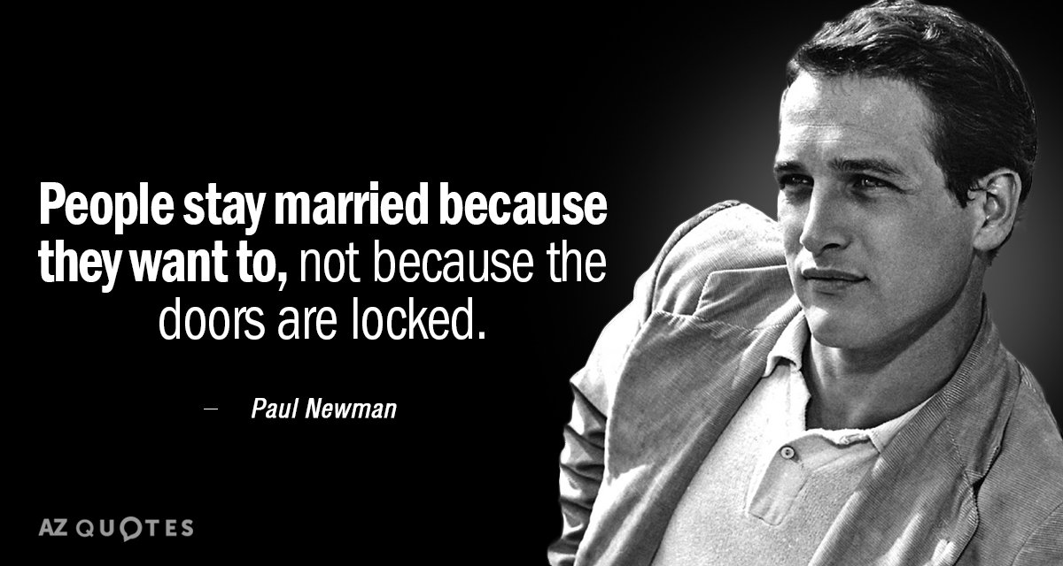 Paul Newman quote: People stay married because they want to, not because the doors are locked.