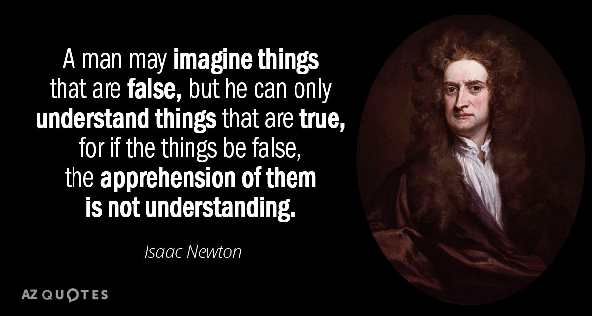 Isaac Newton quote: A man may imagine things that are false, but he can only understand...