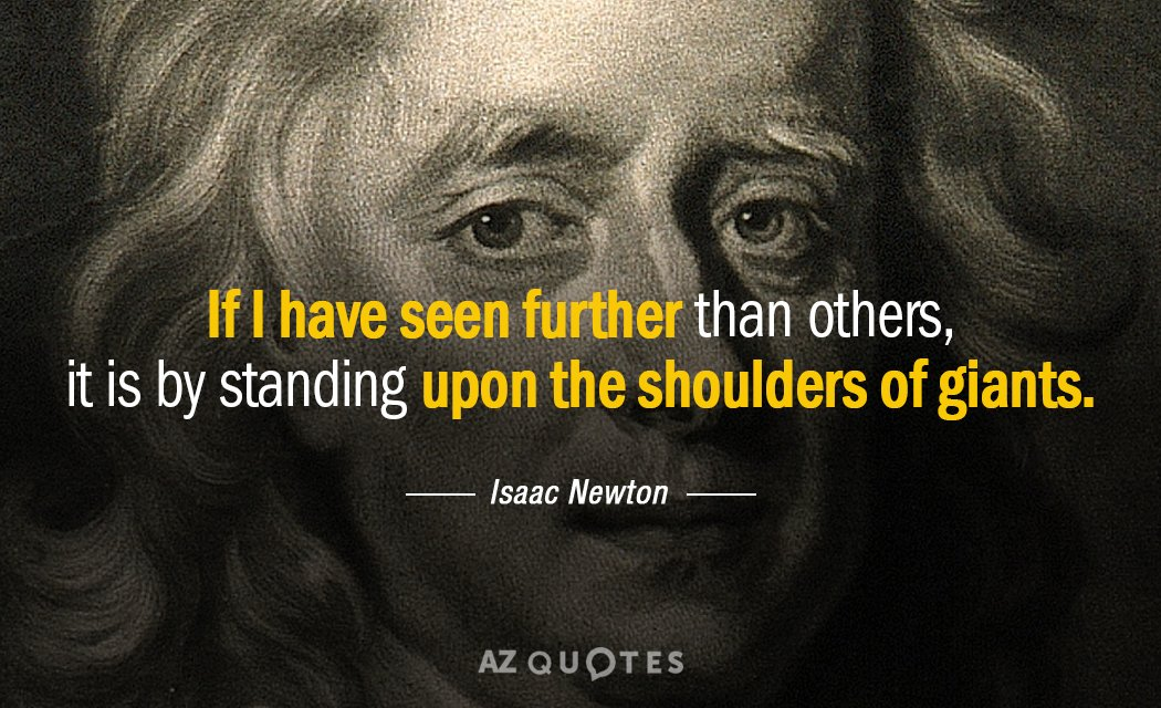 Isaac Newton quote: If I have seen further than others, it is by standing upon the...