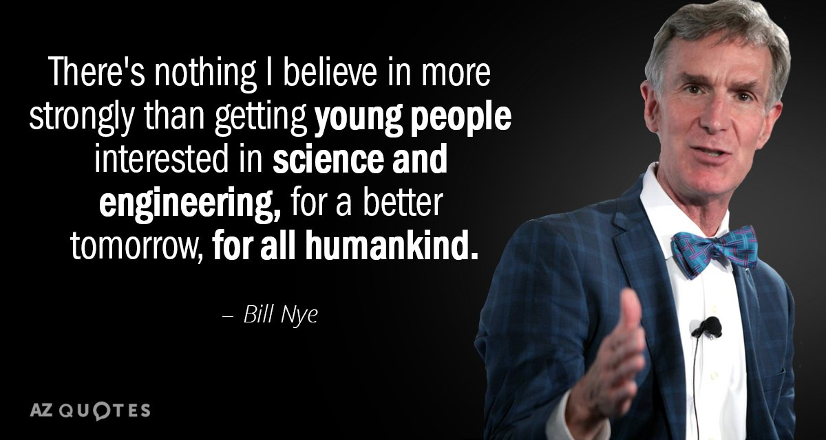 Bill Nye quote: There's nothing I believe in more strongly than getting young people interested in...