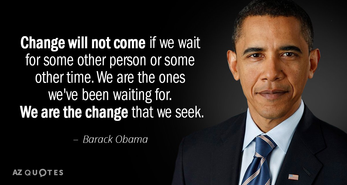 Barack Obama quote: Change will not come if we wait for some other person or some...