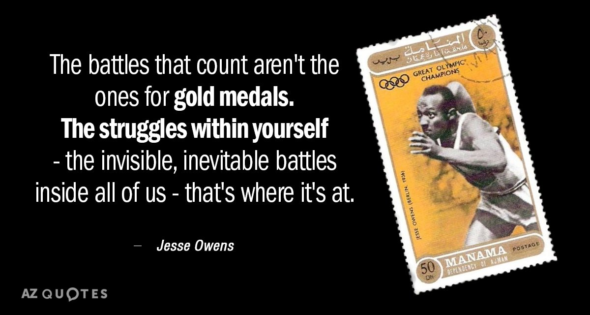Jesse Owens quote: The battles that count aren't the ones for gold medals. The struggles within...