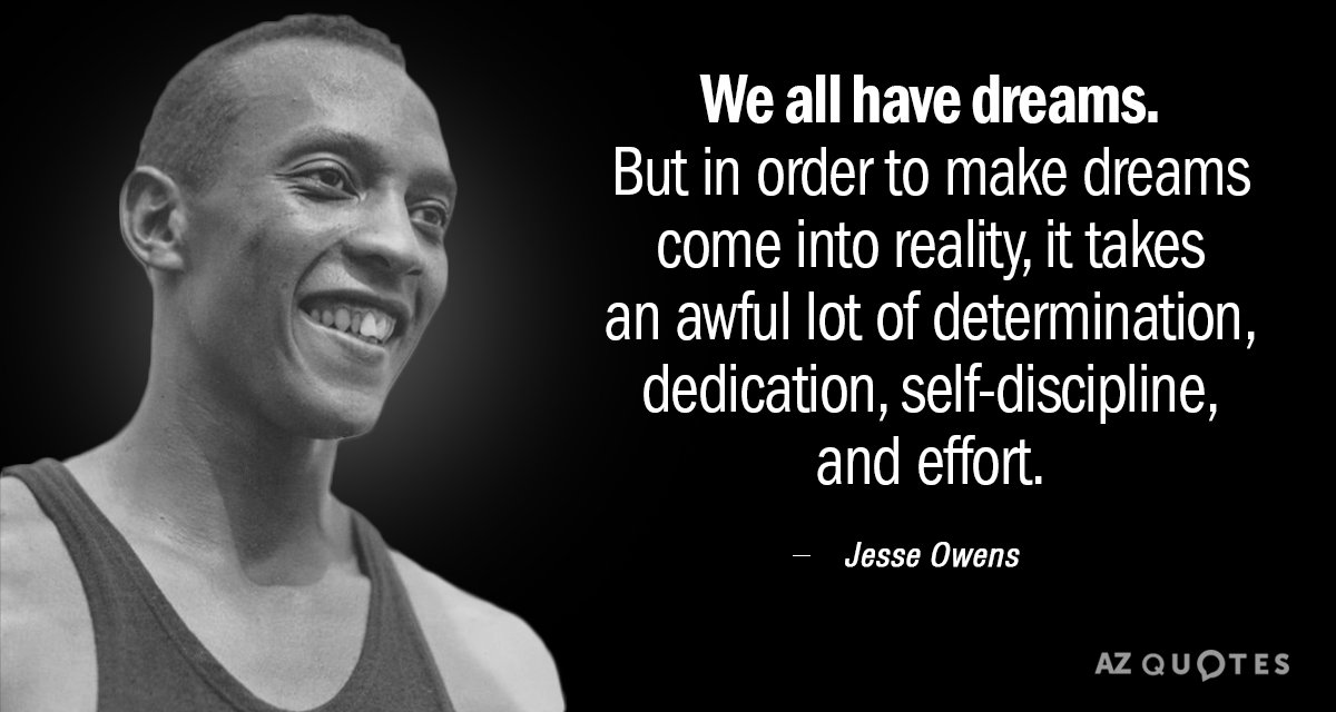 Jesse Owens quote: We all have dreams. But in order to make dreams come into reality...
