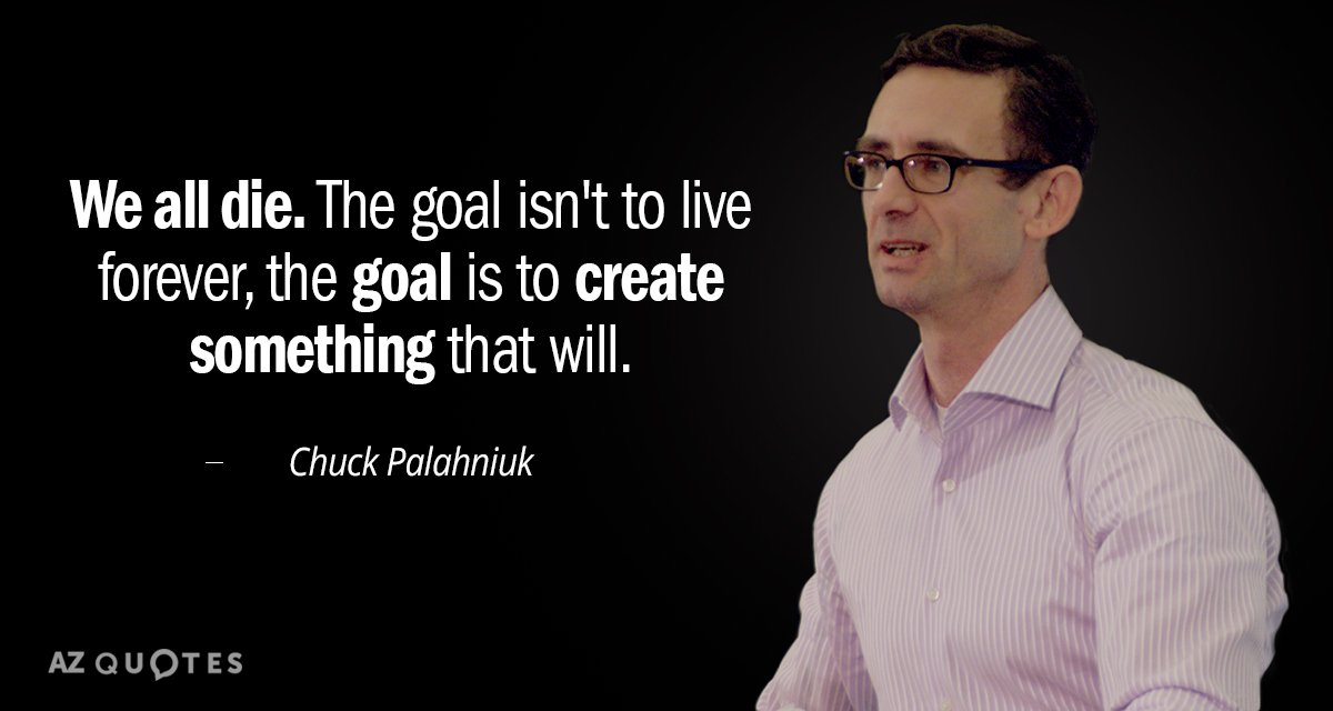 Chuck Palahniuk quote: We all die. The goal isn't to live forever, the goal is to...