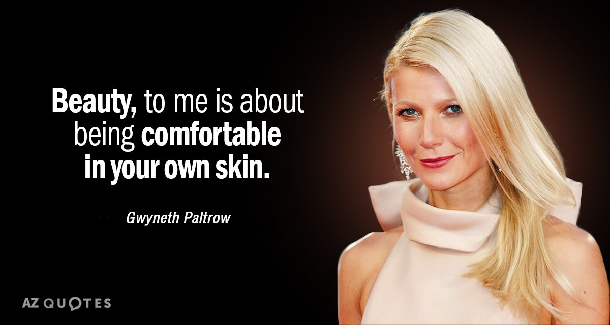 Gwyneth Paltrow quote: Beauty, to me is about being comfortable in your own skin.
