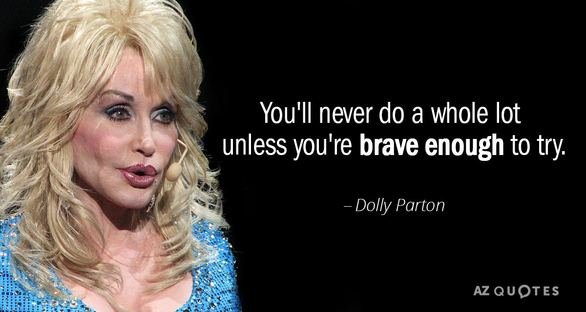 Dolly Parton quote: You'll never do a whole lot unless you're brave enough to try.