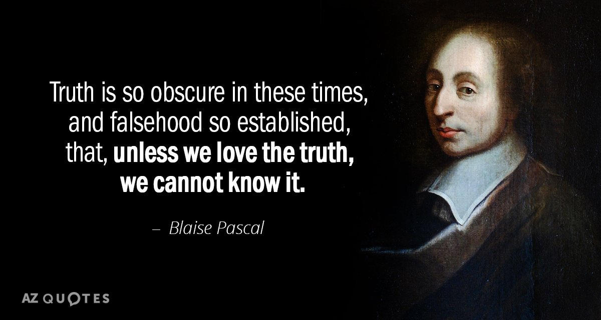 Blaise Pascal quote: Truth is so obscure in these times, and falsehood so established, that, unless...