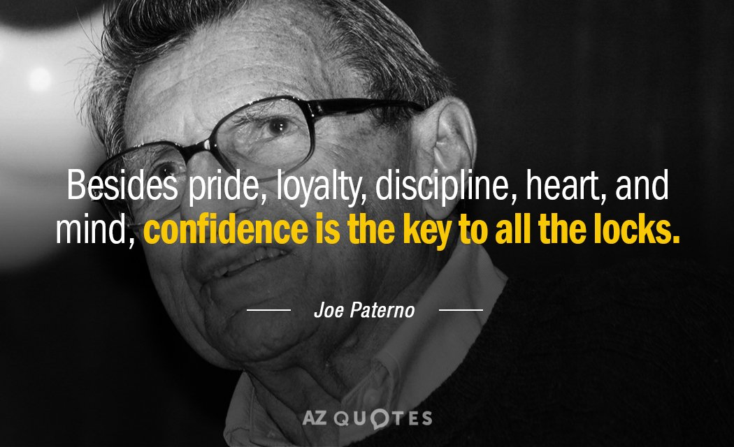 Joe Paterno quote: Besides pride, loyalty, discipline, heart, and mind, confidence is the key to all...
