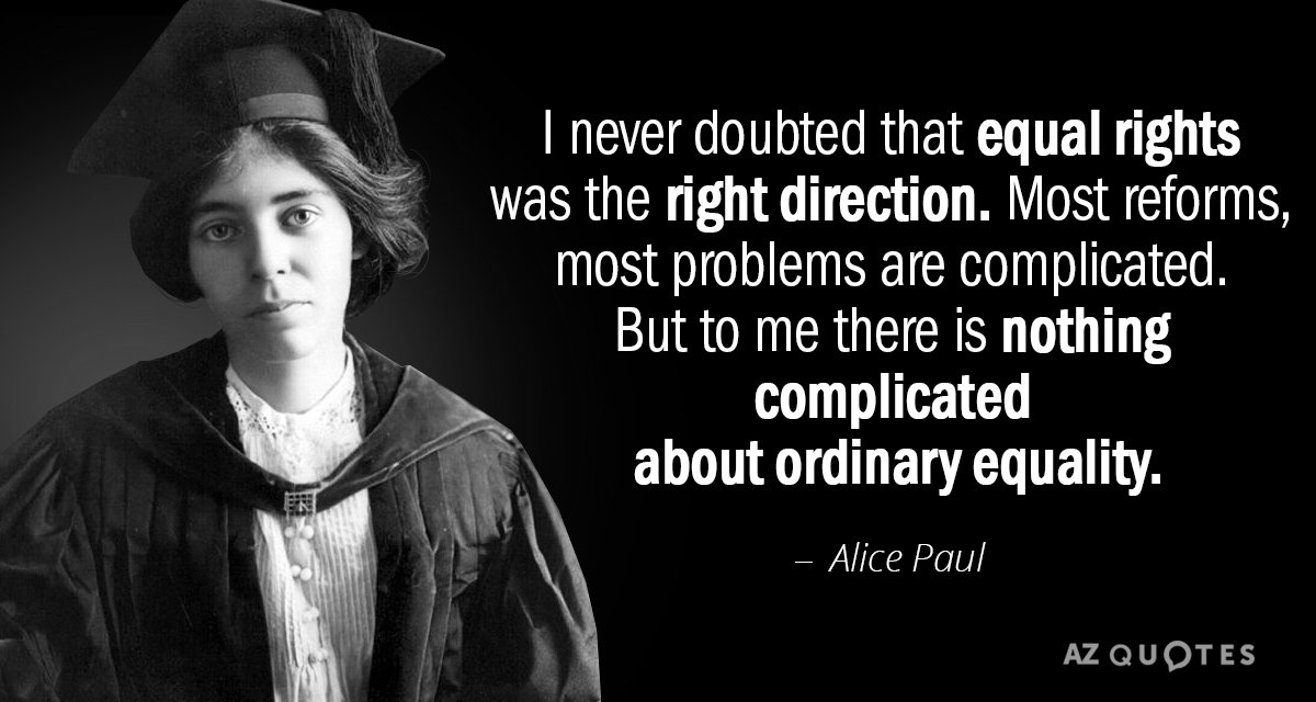 Alice Paul quote: I never doubted that equal rights was the right direction. Most reforms, most...