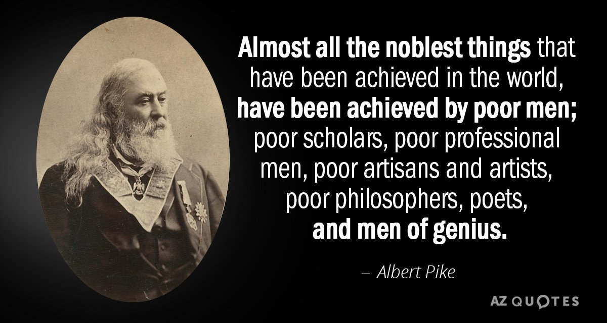 Albert Pike quote: Almost all the noblest things that have been achieved in the world, have...