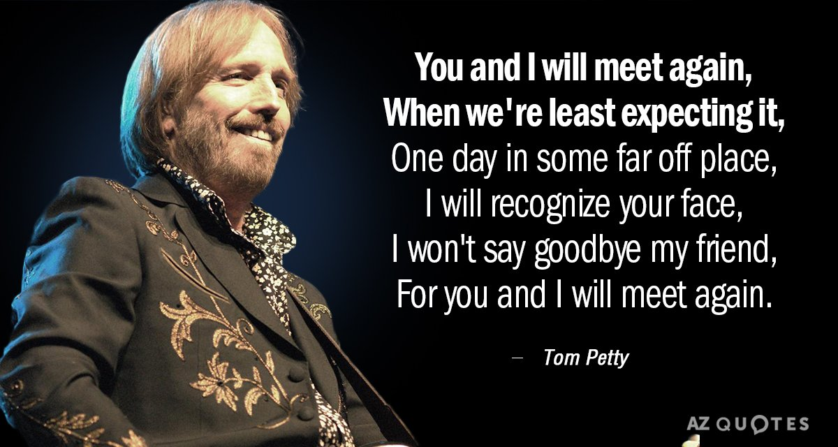 Tom Petty quote: You and I will meet again, When we're least expecting it, One day...