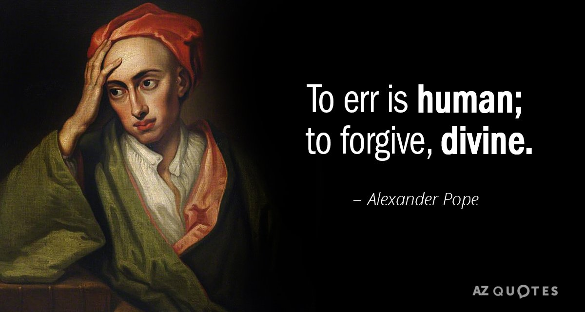 Alexander Pope quote: To err is human; to forgive, divine.