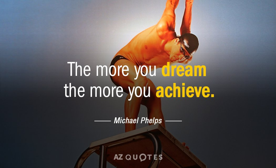 Michael Phelps quote: The more you dream the more you achieve.