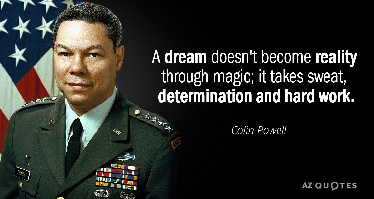 Colin Powell quote: A dream doesn't become reality through magic; it takes sweat, determination and hard...