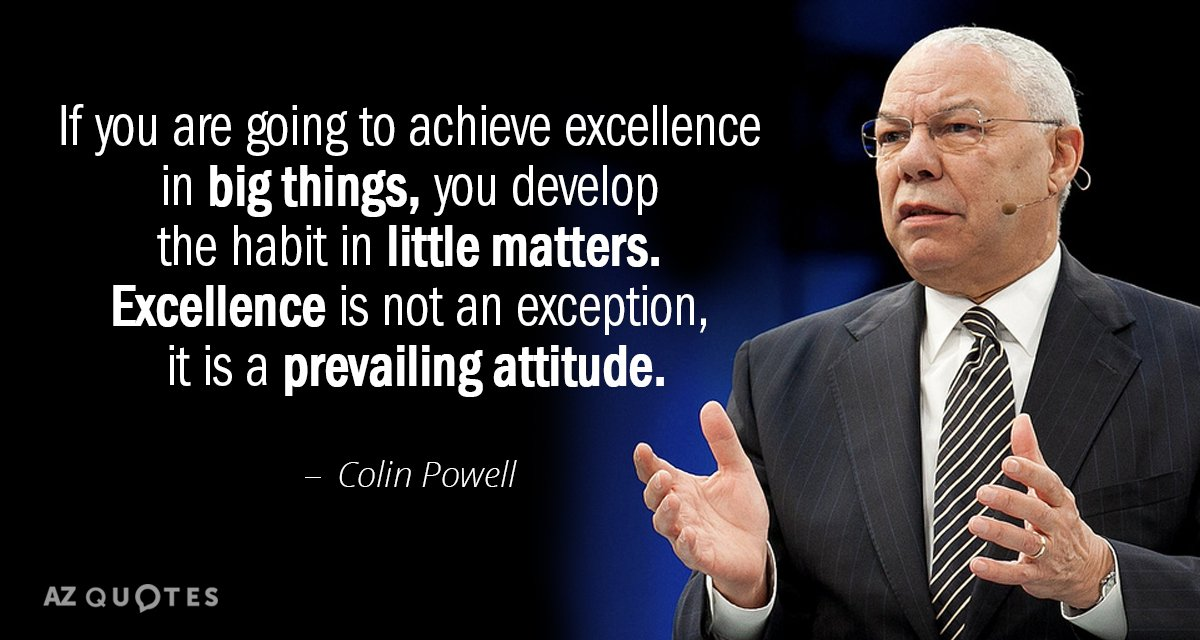 Colin Powell quote: If you are going to achieve excellence in big things, you develop the...